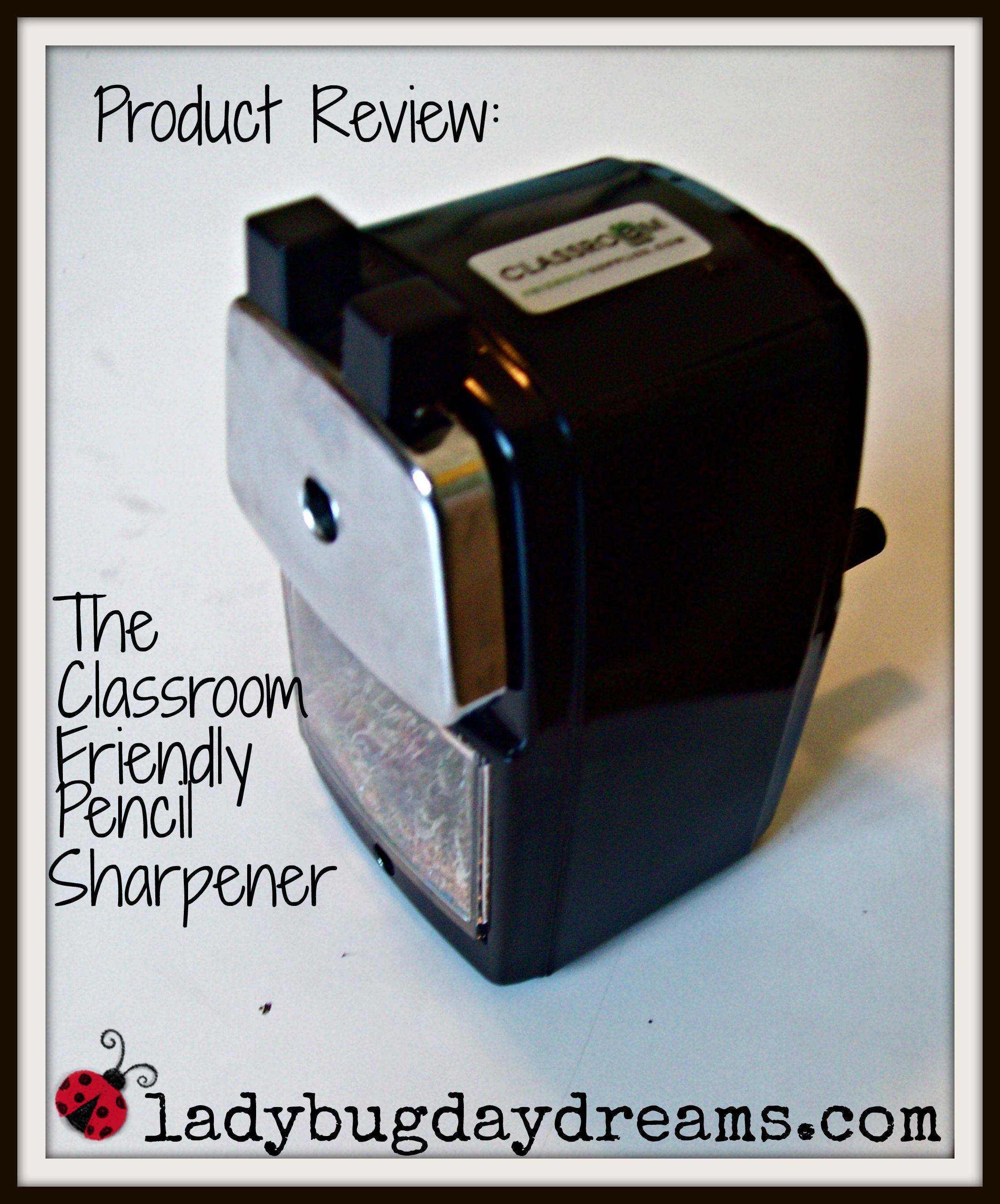 Product Review The Classroom Friendly Pencil Sharpener