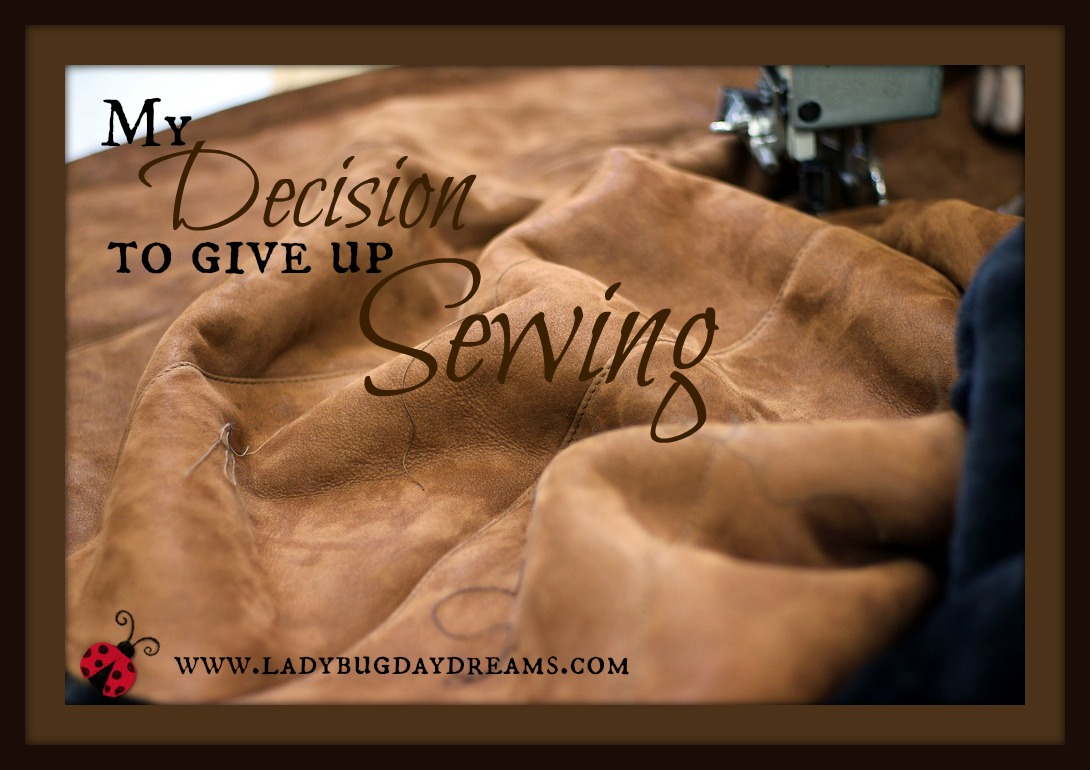 my decision to give up sewing